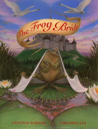 The Frog Bride  story by Antonia Barber  illustrations by Virginia Lee