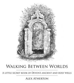 Drawings of Devon's ancient holy wells by Alex Atherton